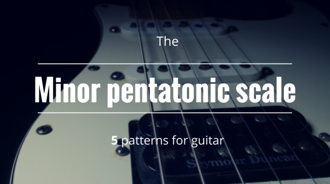 How To Play The Minor Pentatonic Scale On Guitar?