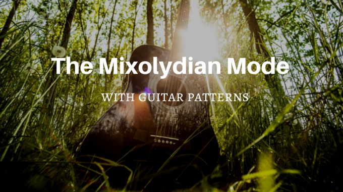 The Mixolydian Mode For Guitar