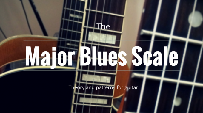 How To Play The Major Blues Scale On Guitar