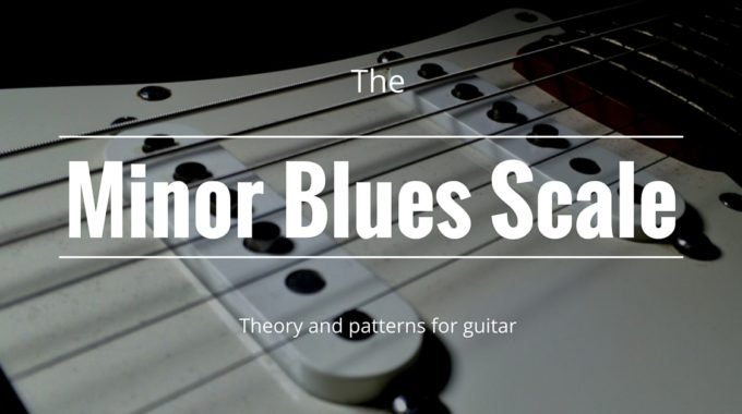 Minor Blues Scale On Guitar
