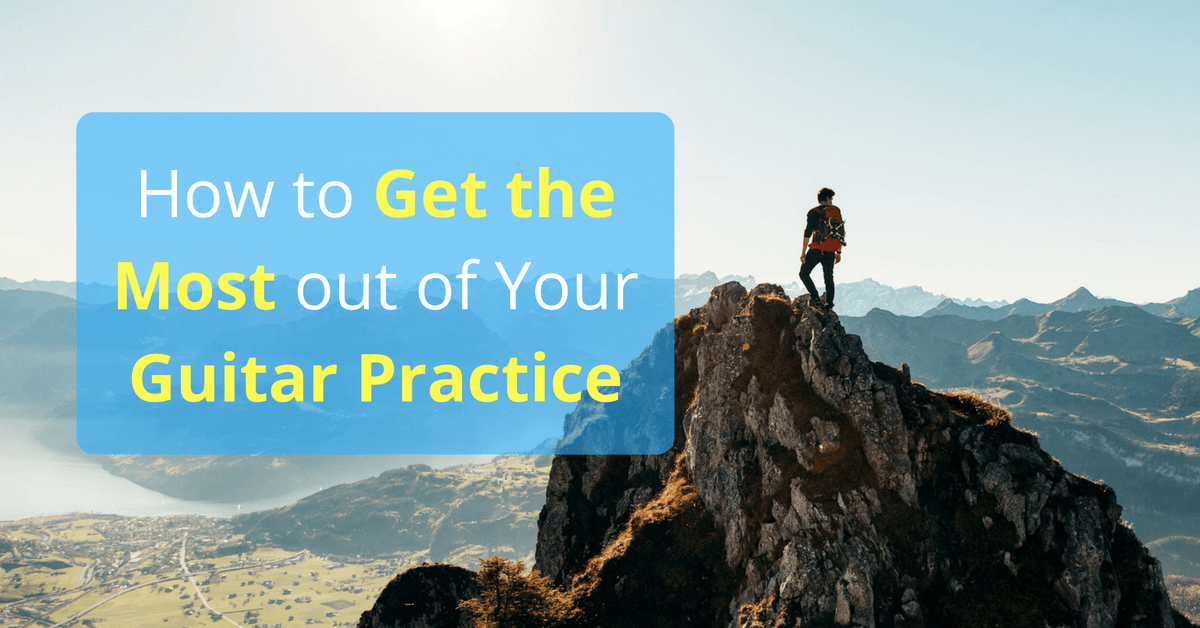 How to Get the Most out of Your Guitar Practice